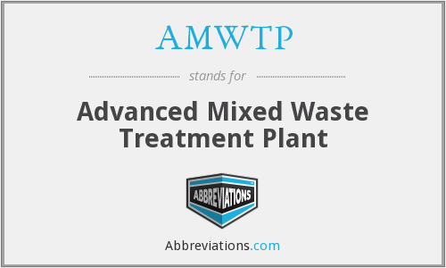 AMWTP - Advanced Mixed Waste Treatment Plant