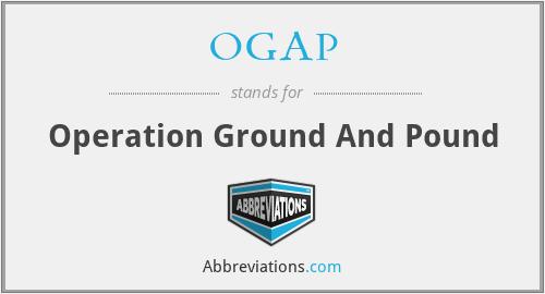 OGAP - Operation Ground And Pound