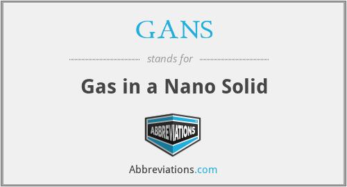 GANS - Gas in a Nano Solid