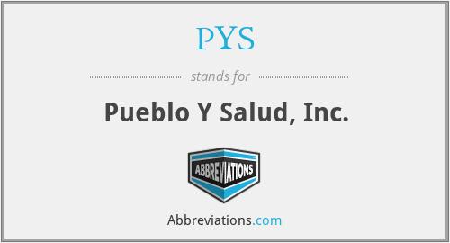 PYS - Pueblo Y Salud, Inc.