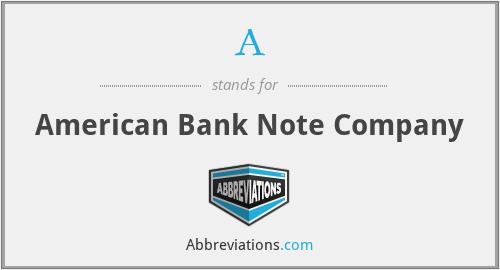A - American Bank Note Company