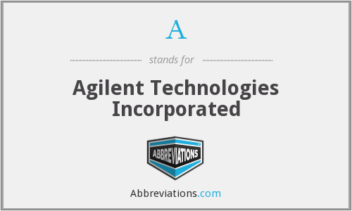 A - Agilent Technologies Incorporated