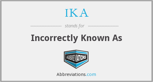 IKA - Incorrectly Known As