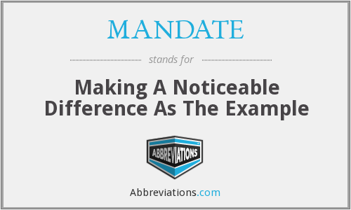 MANDATE - Making A Noticeable Difference As The Example