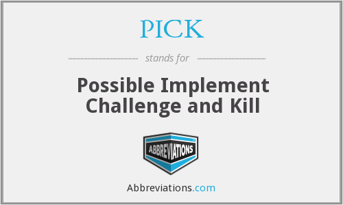 PICK - Possible Implement Challenge and Kill
