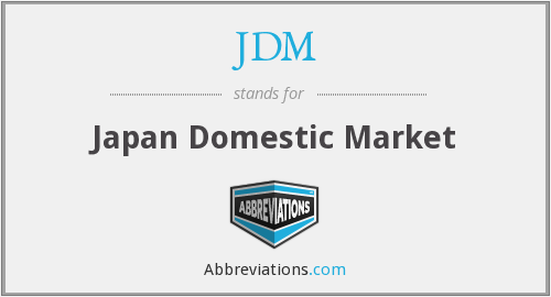 JDM - Japan Domestic Market