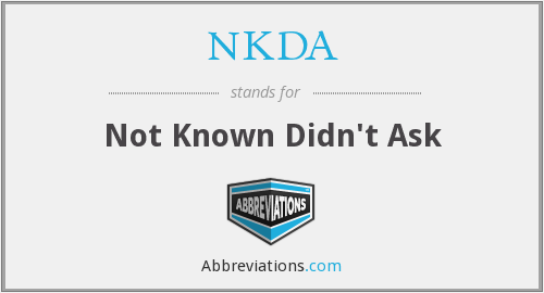 NKDA - Not Known Didn't Ask