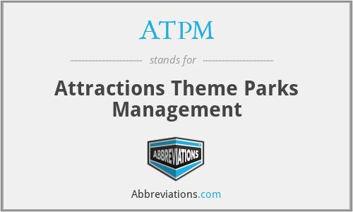 ATPM - Attractions Theme Parks Management