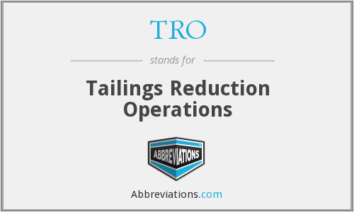 TRO - Tailings Reduction Operations