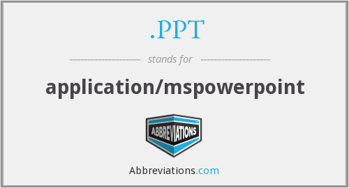 .PPT - application/mspowerpoint