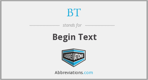 BT - Begin Text