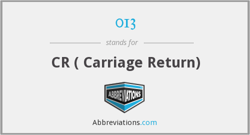 013 - CR ( Carriage Return)