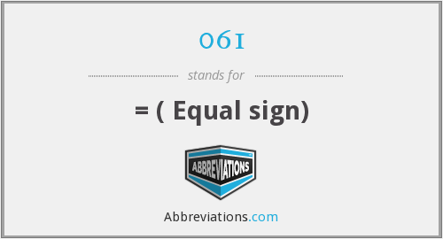 061 - = ( Equal sign)
