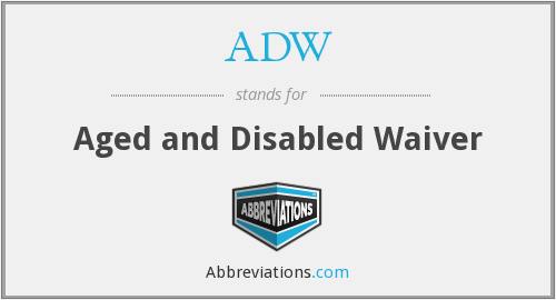 ADW - Aged and Disabled Waiver