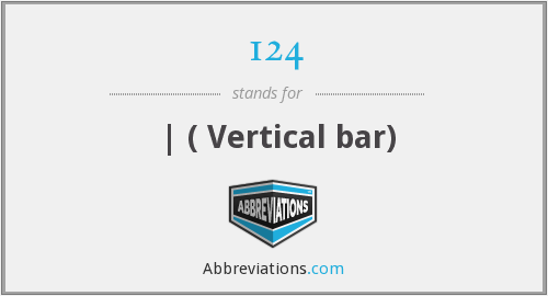 124 - | ( Vertical bar)