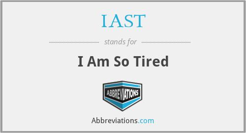 IAST - I Am So Tired