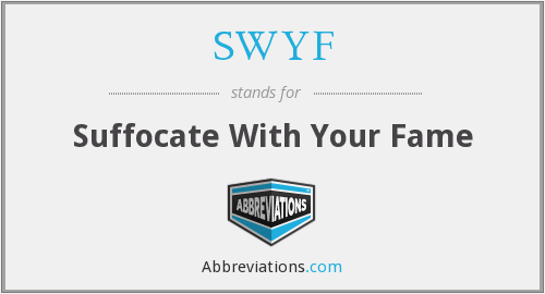SWYF - Suffocate With Your Fame
