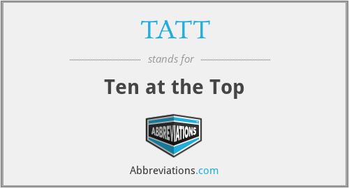 TATT - Ten at the Top