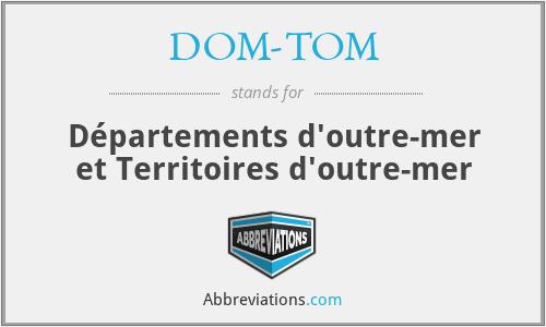 DOM-TOM - Départements d'outre-mer et Territoires d'outre-mer
