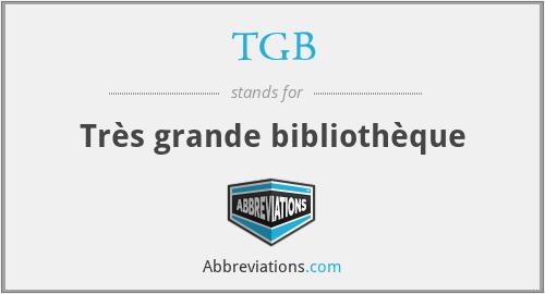 TGB - Très grande bibliothèque