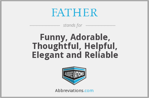 FATHER - Funny, Adorable, Thoughtful, Helpful, Elegant and Reliable