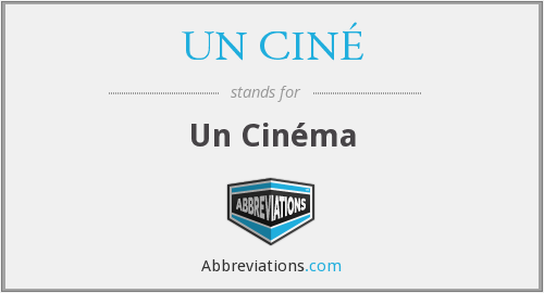 What does UN CINÉ stand for?