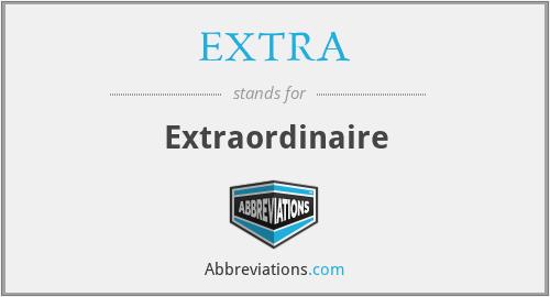 EXTRA - Extraordinaire
