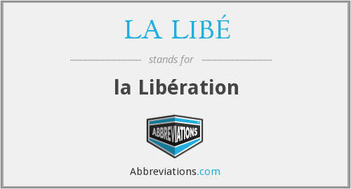 What does LA LIBÉ stand for?