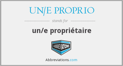 What does UN/E PROPRIO stand for?