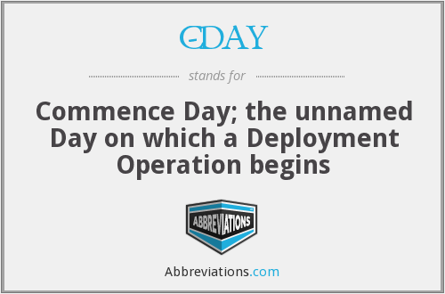 C-DAY - Commence Day; the unnamed Day on which a Deployment Operation begins
