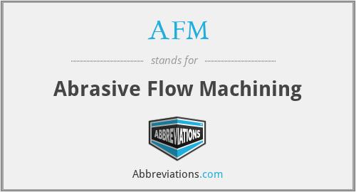 AFM - Abrasive Flow Machining