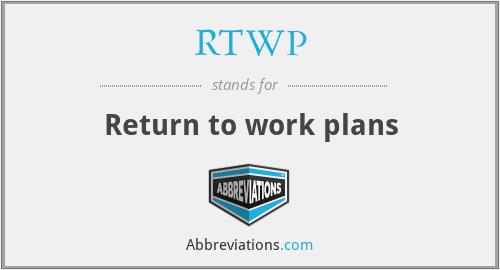 RTWP - Return to work plans