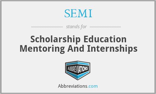 SEMI - Scholarship Education Mentoring And Internships