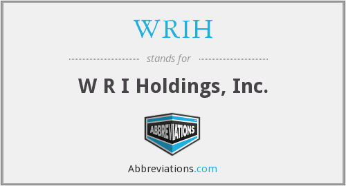 WRIH - W R I Holdings, Inc.