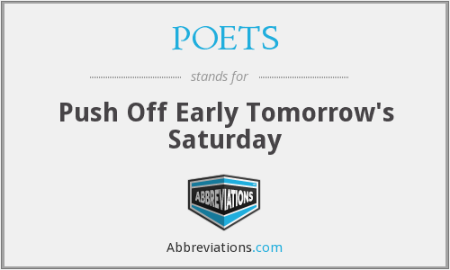 POETS - Push Off Early Tomorrow's Saturday