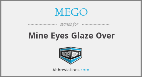 MEGO - Mine Eyes Glaze Over