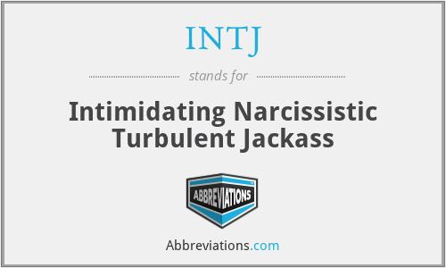 INTJ - Intimidating Narcissistic Turbulent Jackass