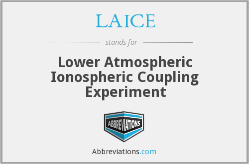 LAICE - Lower Atmospheric Ionospheric Coupling Experiment