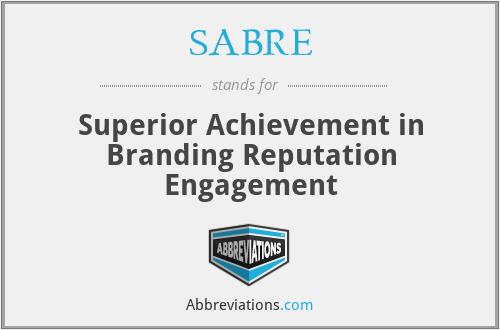 SABRE - Superior Achievement in Branding Reputation Engagement