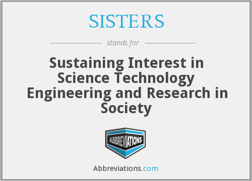 SISTERS - Sustaining Interest in Science Technology Engineering and Research in Society