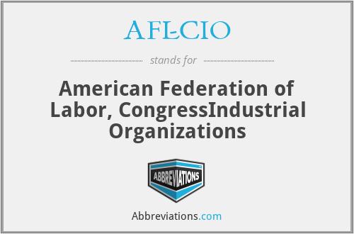 AFL-CIO - American Federation of Labor, CongressIndustrial Organizations