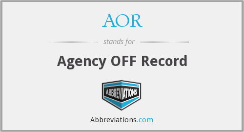 AOR - Agency OFF Record
