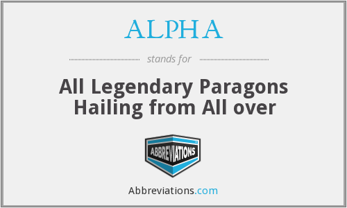 ALPHA - All Legendary Paragons Hailing from All over