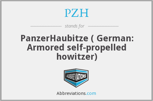 PZH - PanzerHaubitze ( German: Armored self-propelled howitzer)