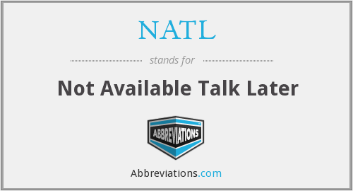 NATL - Not Available Talk Later