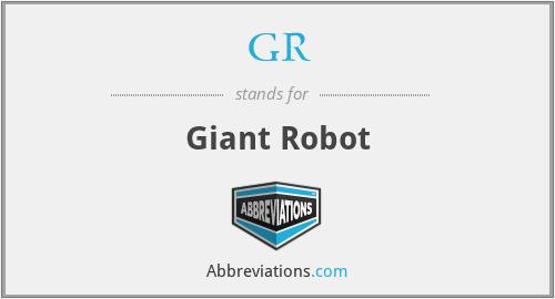 GR - Giant Robot