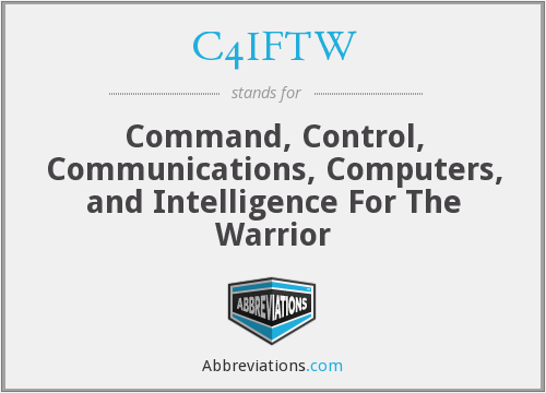 C4IFTW - Command, Control, Communications, Computers, and Intelligence For The Warrior
