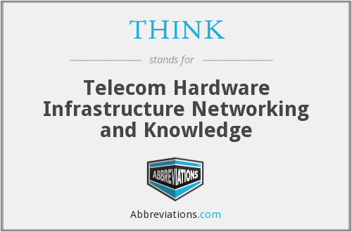 THINK - Telecom Hardware Infrastructure Networking and Knowledge
