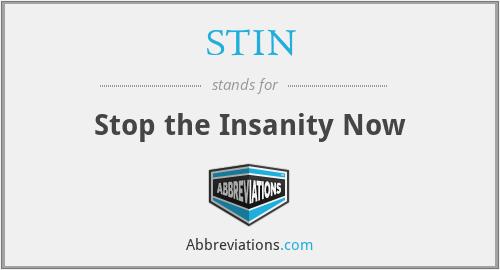STIN - Stop the Insanity Now