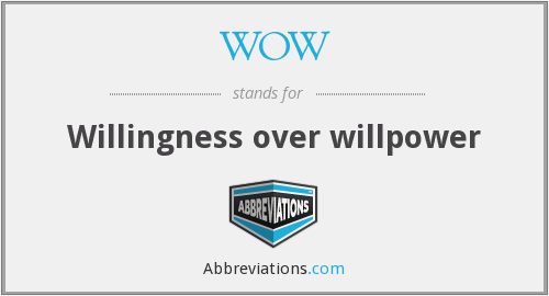 WOW - Willingness over willpower